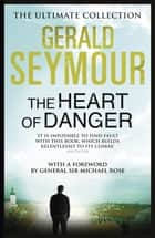 The Heart of Danger ebook by Gerald Seymour