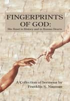 FINGERPRINTS OF GOD: His Hand in History and in Human Hearts ebook by Franklin S. Nauman