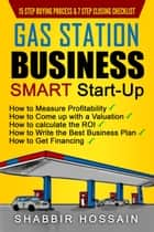 Gas Station Business Smart Start-Up ebook by Shabbir Hossain