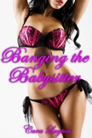 Banging the Babysitter ebook by Cara Layton