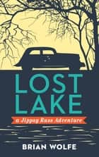 Lost Lake A Jippsy Russ Adventure ebook by Brian Wolfe