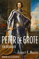 Peter de Grote - een biografie ebook by Robert K. Massie