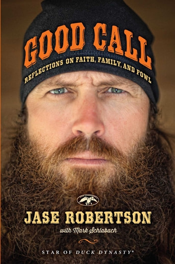 Good Call - Reflections on Faith, Family, and Fowl ebook by Jase Robertson