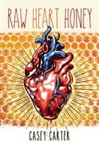 Raw Heart Honey - An Eastern Collection of Joy Music ebook by Casey Carter