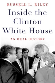 Inside the Clinton White House - An Oral History ebook by Russell L. Riley
