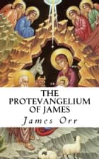 The Protevangelium of James (Annotated) ebook by James Orr