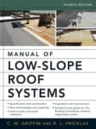 Manual of Low-Slope Roof Systems ebook by C. W. Griffin,Richard Fricklas