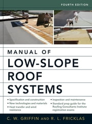 Manual of Low-Slope Roof Systems - Fourth Edition ebook by C. W. Griffin,Richard Fricklas