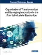 Organizational Transformation and Managing Innovation in the Fourth Industrial Revolution ebook by Alicia Guerra Guerra
