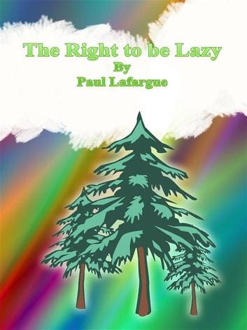 The Right to be Lazy ebook by Paul Lafargue