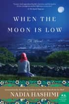 When the Moon Is Low - A Novel 電子書 by Nadia Hashimi