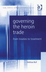 Governing the Heroin Trade - From Treaties to Treatment ebook by Ms Melissa Bull,Professor Charles Sampford