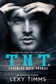 Troubled Nate Thomas - Part 1 - T.N.T. Series, #1 ebook by Lexy Timms