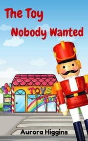 The Toy Nobody Wanted - Good Dream Stories, #10 ebook by Mercy M.,Aurora Higgins