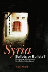 Syria: Ballots or Bullets? ebook by Carsten Wieland
