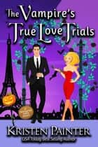 The Vampire's True Love Trials - A Nocturne Falls Short eBook par Kristen Painter