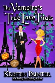 The Vampire's True Love Trials - A Nocturne Falls Short ebook by Kristen Painter