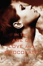 In the Age of Love and Chocolate - A Novel ekitaplar by Gabrielle Zevin