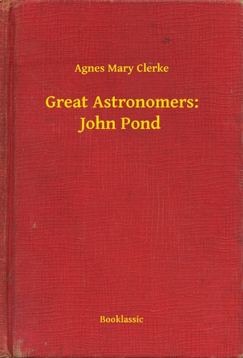 Great Astronomers: John Pond ebook by Agnes Mary Clerke