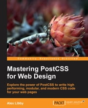 Mastering PostCSS for Web Design ebook by Alex Libby