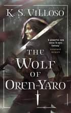 The Wolf of Oren-Yaro - Chronicles of the Bitch Queen Book One ebook by K. S. Villoso
