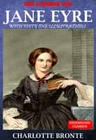 Jane Eyre (Complete & Illustrated)(Free Aduio Book Link) - With Fifty-one Illustrations ebook by Charlotte Brontë