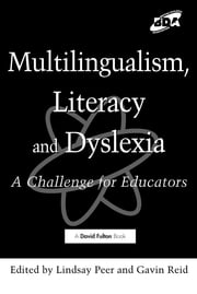 Multilingualism, Literacy and Dyslexia - A Challenge for Educators ebook by Lindsay Peer,Gavin Reid