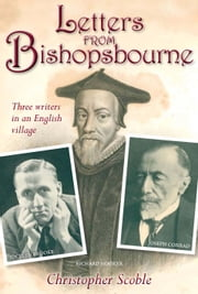Letters from Bishopsbourne - Three Writers in an English Village ebook by Christopher Scoble