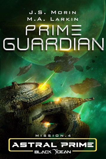 Prime Guardian: Mission 4 - Black Ocean: Astral Prime, #4 ebook by J. S. Morin,M. A. Larkin