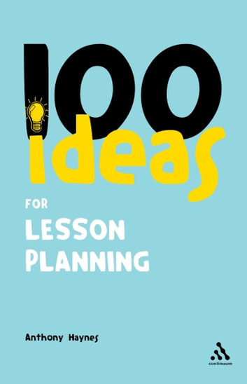 100 Ideas for Lesson Planning ebook by Anthony Haynes