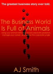 The Business World is Full of Animals ebook by A. J. Smith
