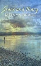 Grace and Mary eBook by Melvyn Bragg