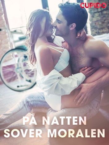 På natten sover moralen ebook by – Cupido