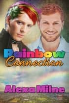 Rainbow Connection ebook by Alexa Milne