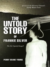 The Untold Story of Frankie Silver - Was She Unjustly Hanged? ebook by Perry Deane Young