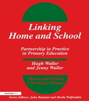 Linking Home and School - Partnership in Practice in Primary Education ebook by Hugh Waller,Sheila Wolfendale,Jenny Waller