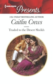 Traded to the Desert Sheikh ebook by Caitlin Crews