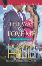 The Way You Love Me (Mills & Boon Kimani) (The Lawsons of Louisiana, Book 5) eBook by Donna Hill