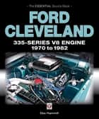 Ford Cleveland 335-Series V8 engine 1970 to 1982 - The Essential Source Book ebook by Des Hammill