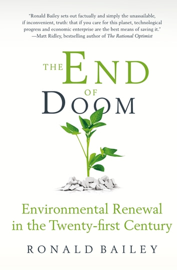 The End of Doom - Environmental Renewal in the Twenty-first Century ebook by Ronald Bailey