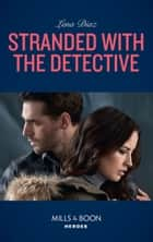 Stranded With The Detective (Mills & Boon Heroes) (Tennessee SWAT, Book 3) ebook by Lena Diaz