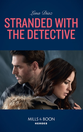 Stranded With The Detective (Mills & Boon Heroes) (Tennessee SWAT, Book 3) ekitaplar by Lena Diaz