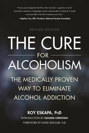 The Cure for Alcoholism - The Medically Proven Way to Eliminate Alcohol Addiction ebook by Roy Eskapa, Ph.D.