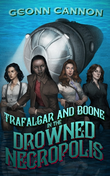 Trafalgar and Boone in the Drowned Necropolis ebook by Geonn Cannon
