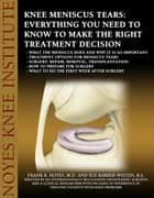 Knee Meniscus (Cartilage) Tears: Everything You Need to Know to Make the Right Treatment Decision ebook by Sue Barber-Westin,Dr. Frank Noyes