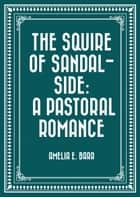 The Squire of Sandal-Side: A Pastoral Romance ebook by Amelia E. Barr