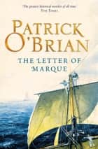 The Letter of Marque (Aubrey/Maturin Series, Book 12) ebook by Patrick O'Brian