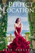 The Perfect Location eBook by Kate Forster