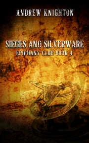 Sieges and Silverware: Epiphany Club Book 4 ebook by Andrew Knighton