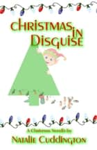 Christmas in Disguise ebook by Natalie Cuddington